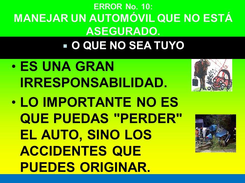 ERROR No. 10: MANEJAR UN AUTOMÓVIL QUE NO ESTÁ ASEGURADO.