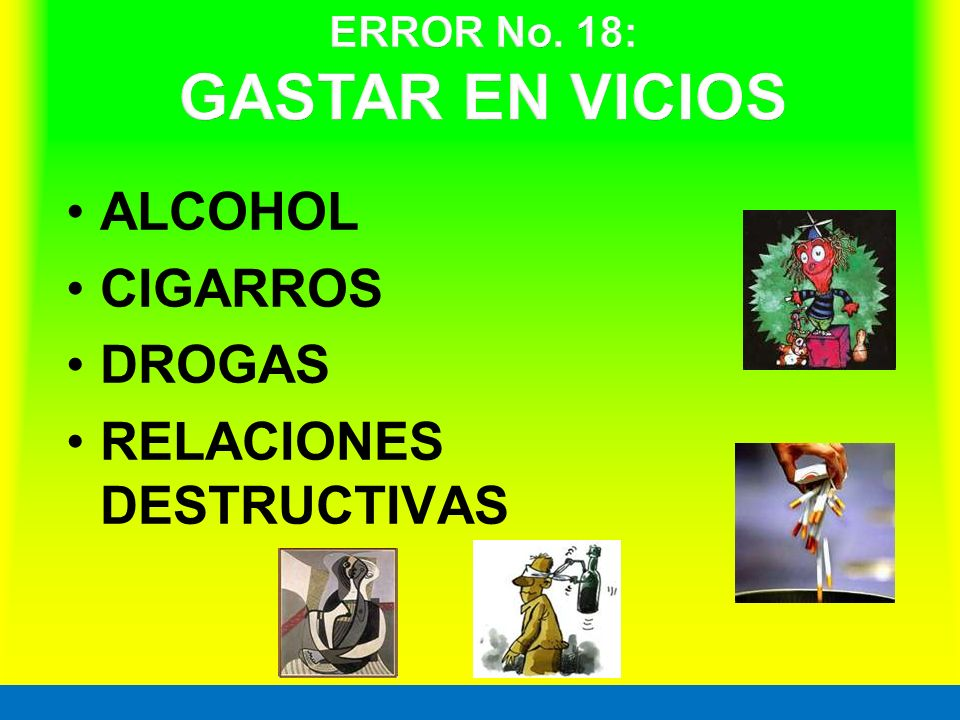 ERROR No. 18: GASTAR EN VICIOS