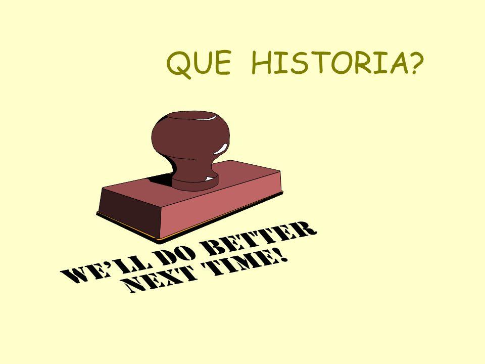 QUE HISTORIA