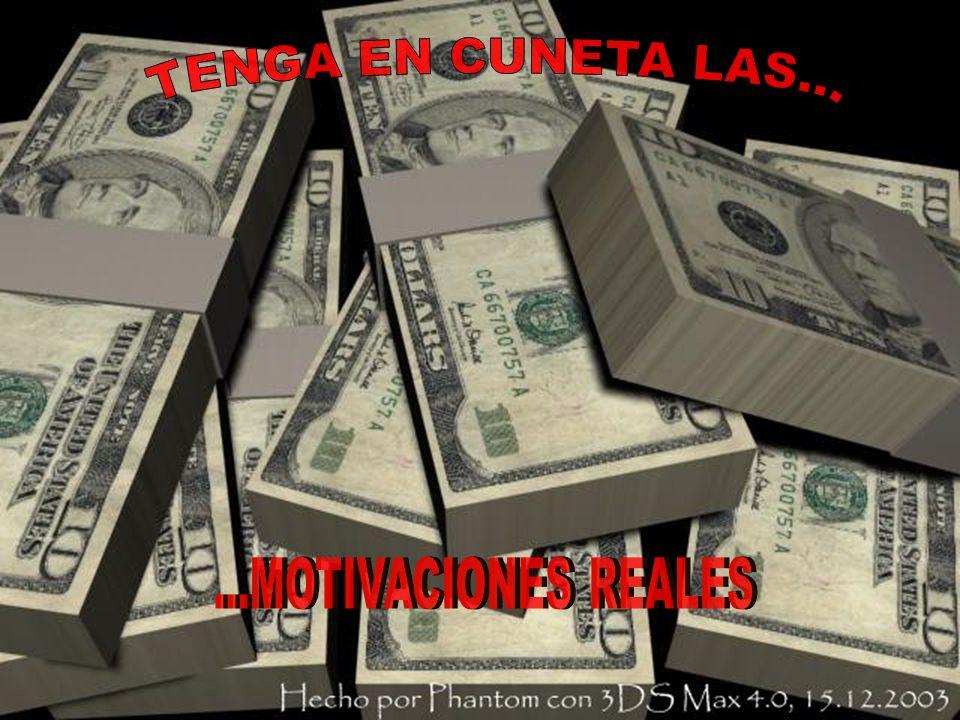 TENGA EN CUNETA LAS... ...MOTIVACIONES REALES