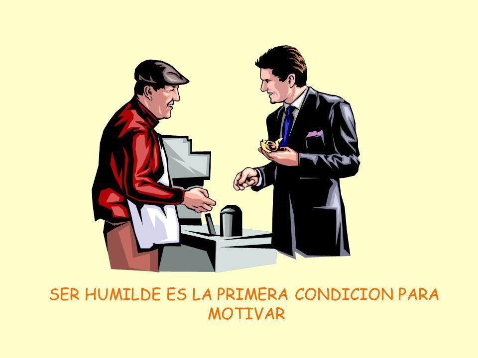 SER HUMILDE ES LA PRIMERA CONDICION PARA