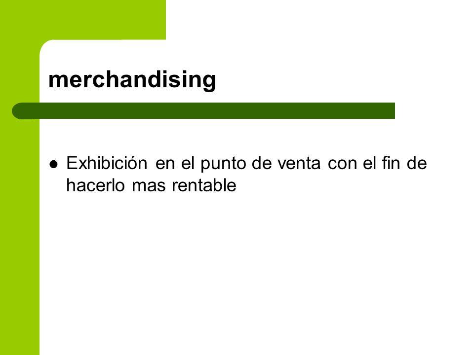 merchandising Exhibición en el punto de venta con el fin de hacerlo mas rentable