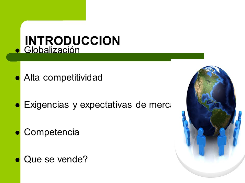 INTRODUCCION Globalización Alta competitividad