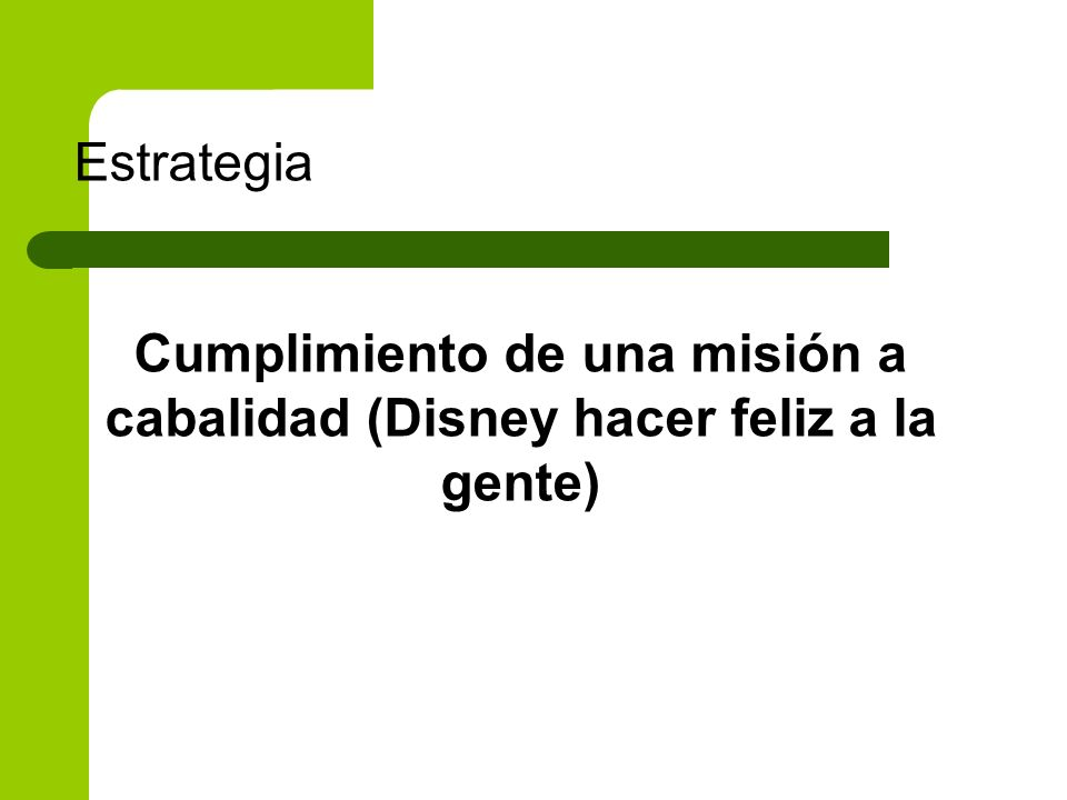 Cumplimiento de una misión a cabalidad (Disney hacer feliz a la gente)