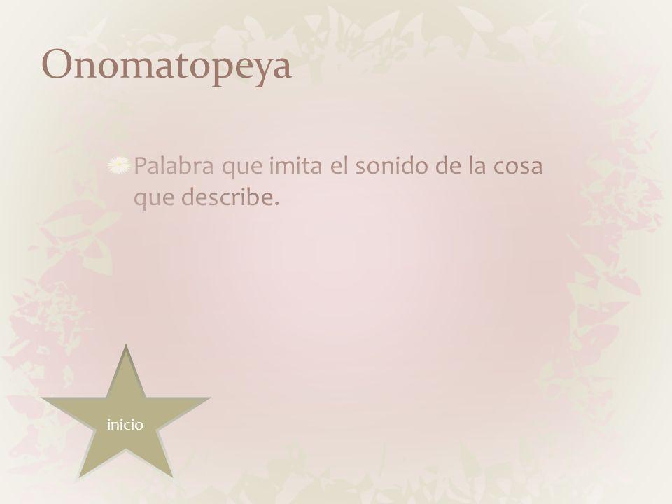 Onomatopeya Palabra que imita el sonido de la cosa que describe.