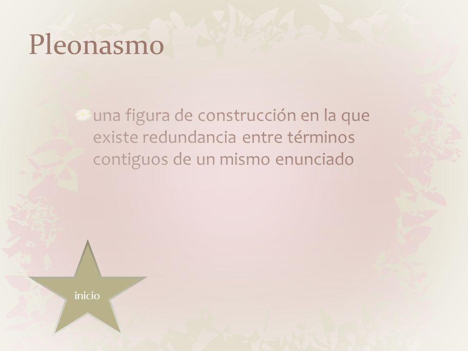 Pleonasmouna figura de construcción en la que existe redundancia entre términos contiguos de un mismo enunciado.