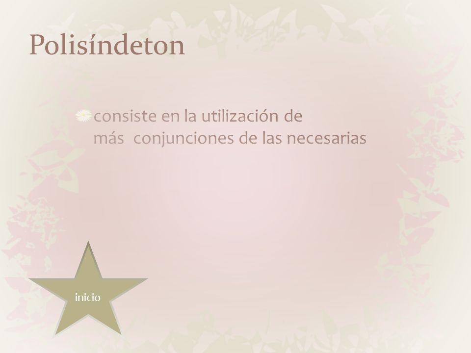 Polisíndeton consiste en la utilización de más conjunciones de las necesarias inicio