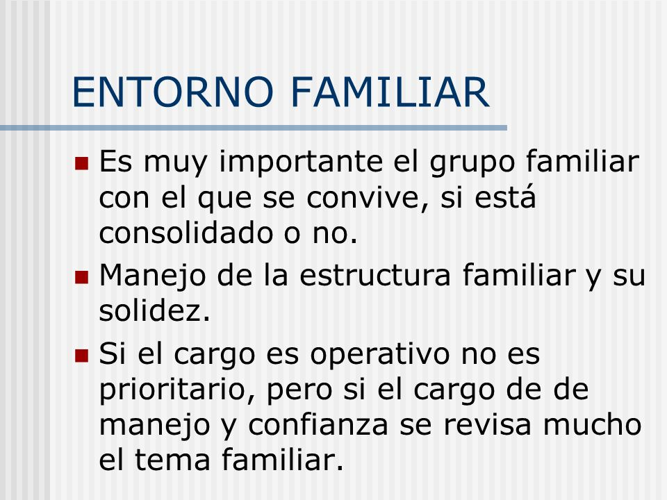 ENTORNO FAMILIAR Es muy importante el grupo familiar con el que se convive, si está consolidado o no.