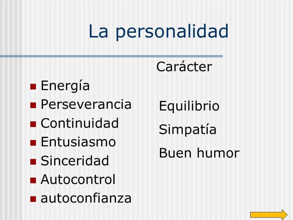 La personalidad Carácter Energía Perseverancia Continuidad Entusiasmo