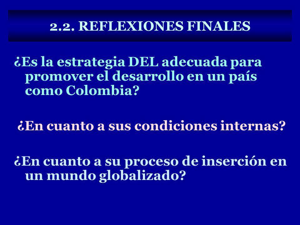 2.2. REFLEXIONES FINALES ¿Es la estrategia DEL adecuada para promover el desarrollo en un país como Colombia