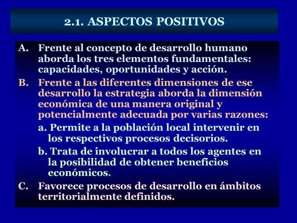 2.1. ASPECTOS POSITIVOS Frente al concepto de desarrollo humano aborda los tres elementos fundamentales: capacidades, oportunidades y acción.