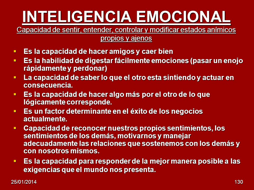 INTELIGENCIA EMOCIONAL Capacidad de sentir, entender, controlar y modificar estados anímicos propios y ajenos