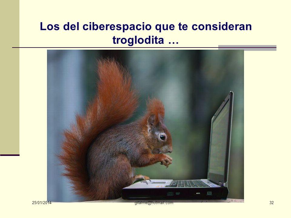 Los del ciberespacio que te consideran troglodita …