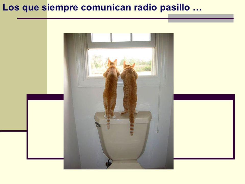 Los que siempre comunican radio pasillo …