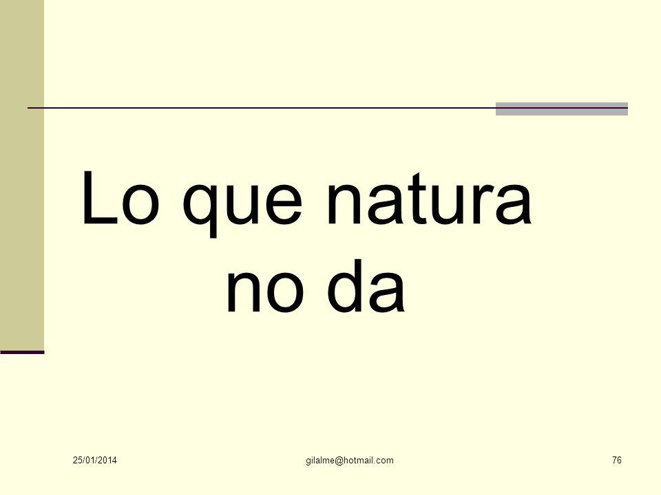 Lo que natura no da 24/03/2017 gilalme@hotmail.com