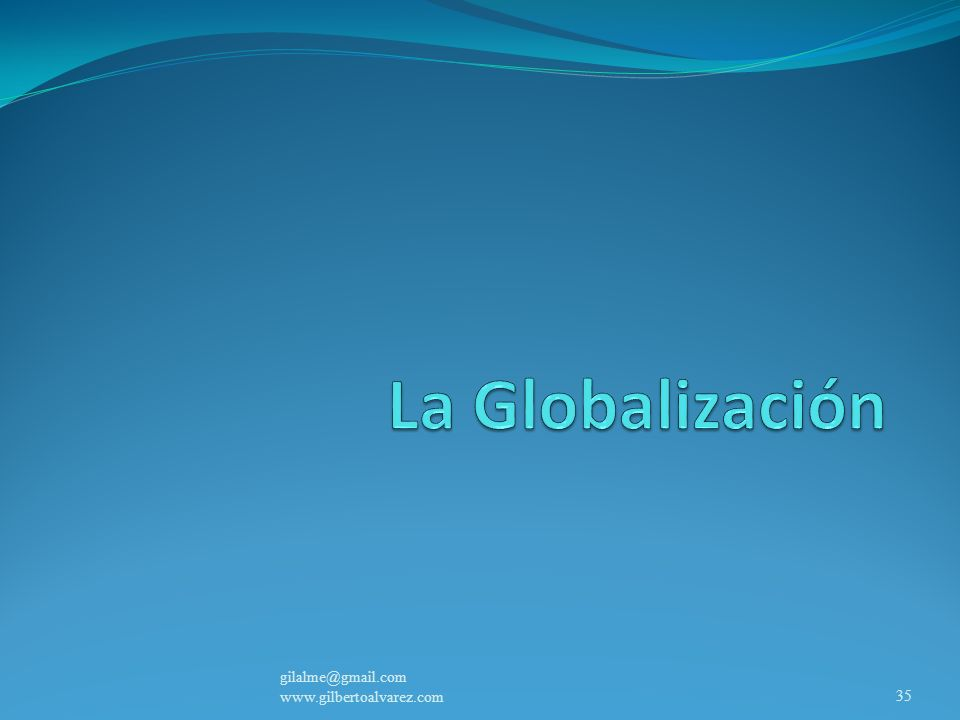 La Globalización gilalme@gmail.com www.gilbertoalvarez.com