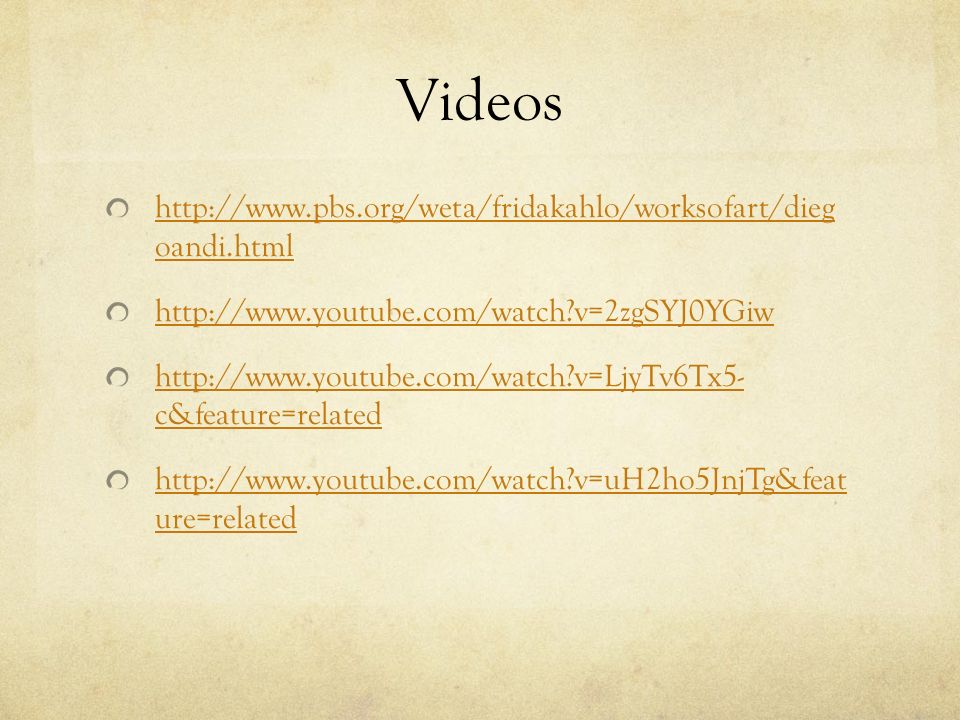 Videos http://www.pbs.org/weta/fridakahlo/worksofart/dieg oandi.html
