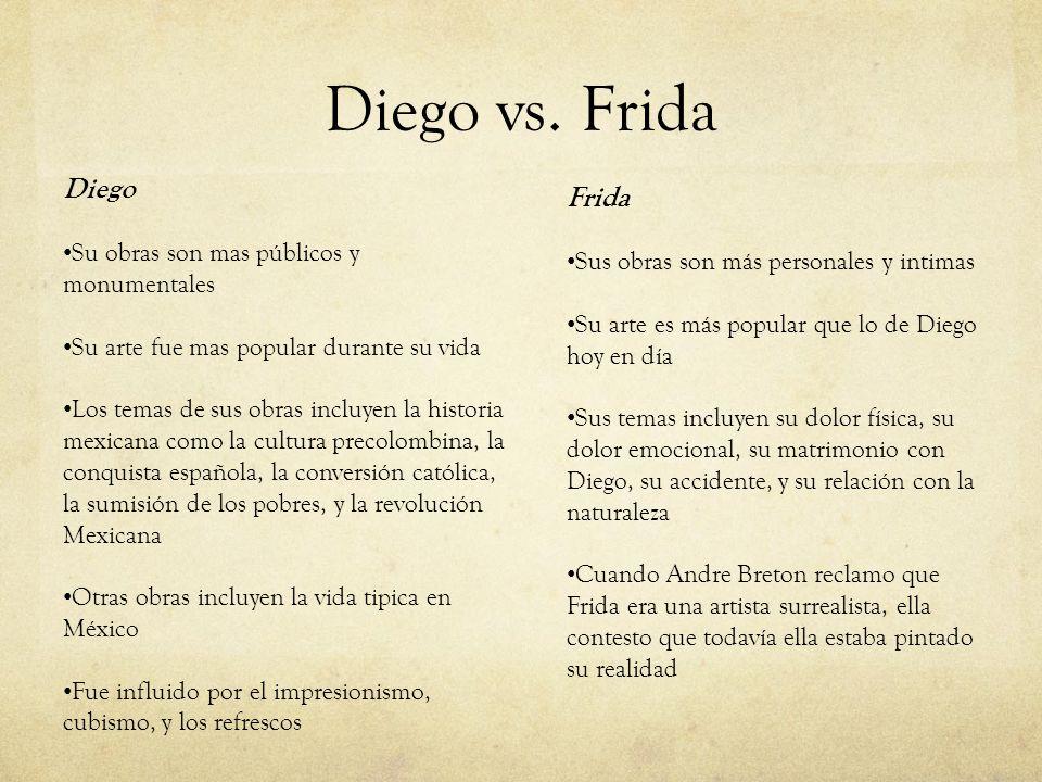 Diego vs. Frida Diego Frida Su obras son mas públicos y monumentales