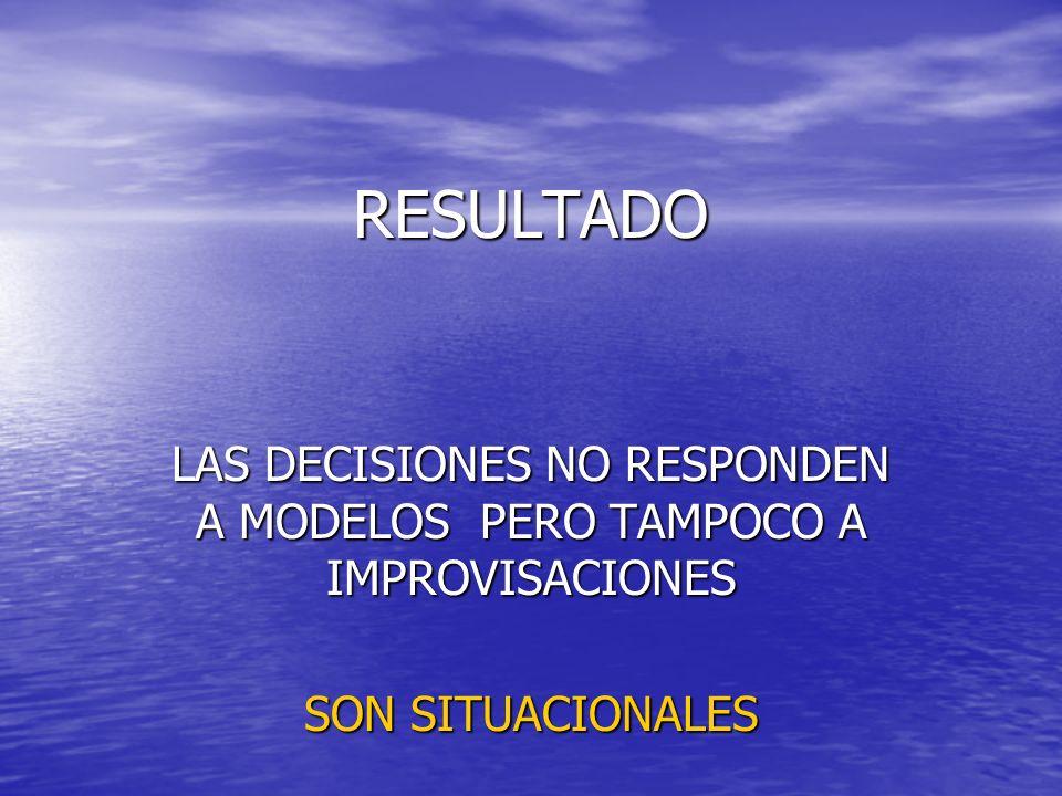 LAS DECISIONES NO RESPONDEN A MODELOS PERO TAMPOCO A IMPROVISACIONES