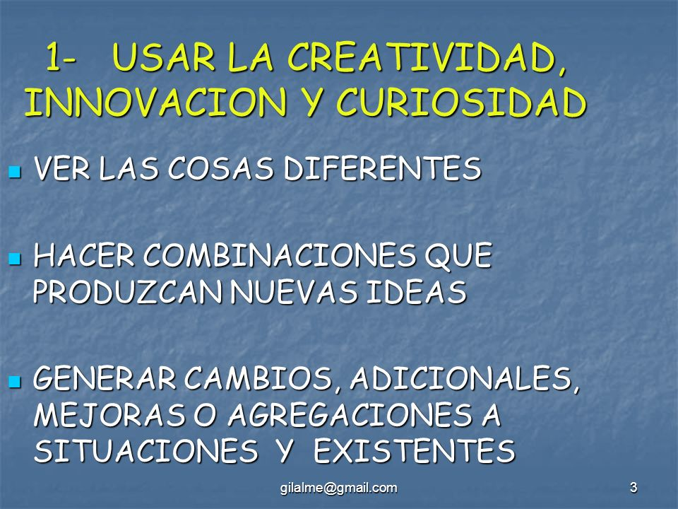 1- USAR LA CREATIVIDAD, INNOVACION Y CURIOSIDAD
