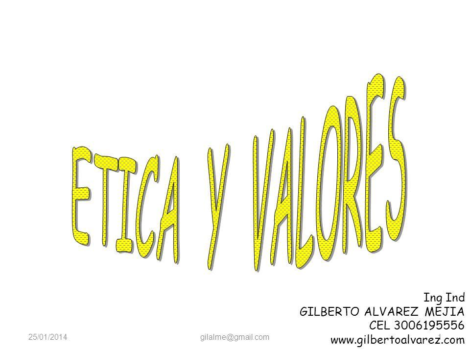 ETICA Y VALORES Ing Ind GILBERTO ALVAREZ MEJIA CEL 3006195556
