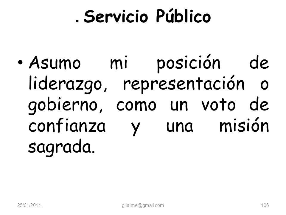 . Servicio PúblicoAsumo mi posición de liderazgo, representación o gobierno, como un voto de confianza y una misión sagrada.