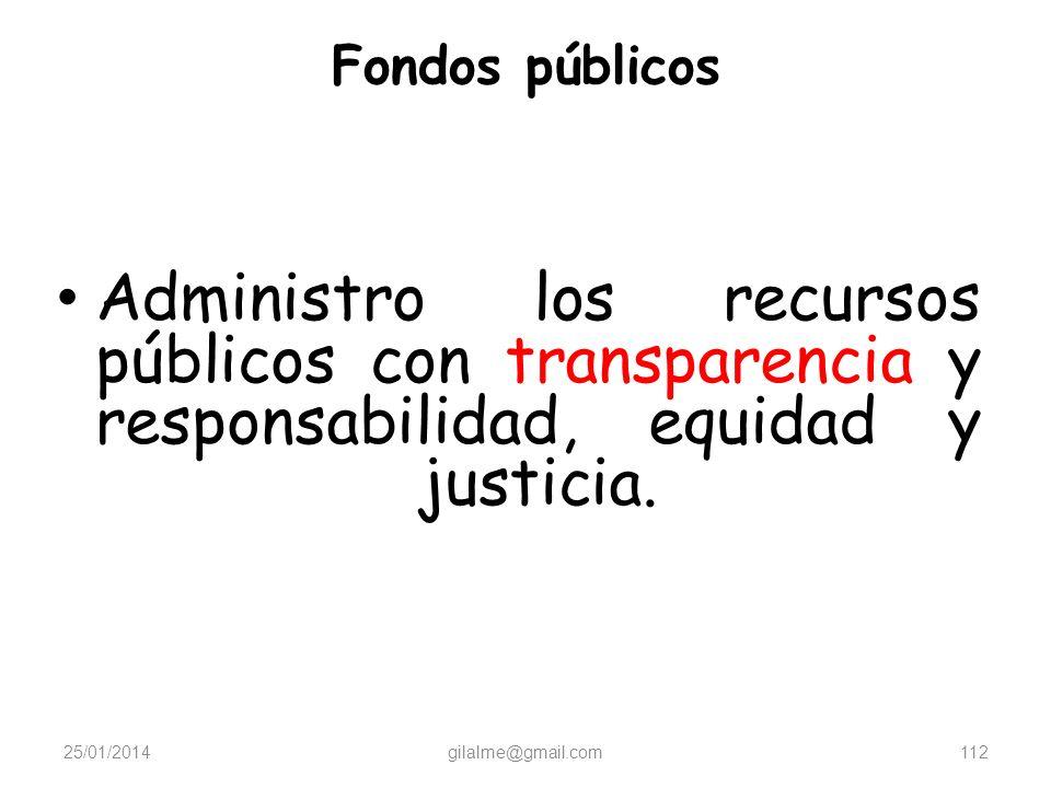 Fondos públicos Administro los recursos públicos con transparencia y responsabilidad, equidad y justicia.