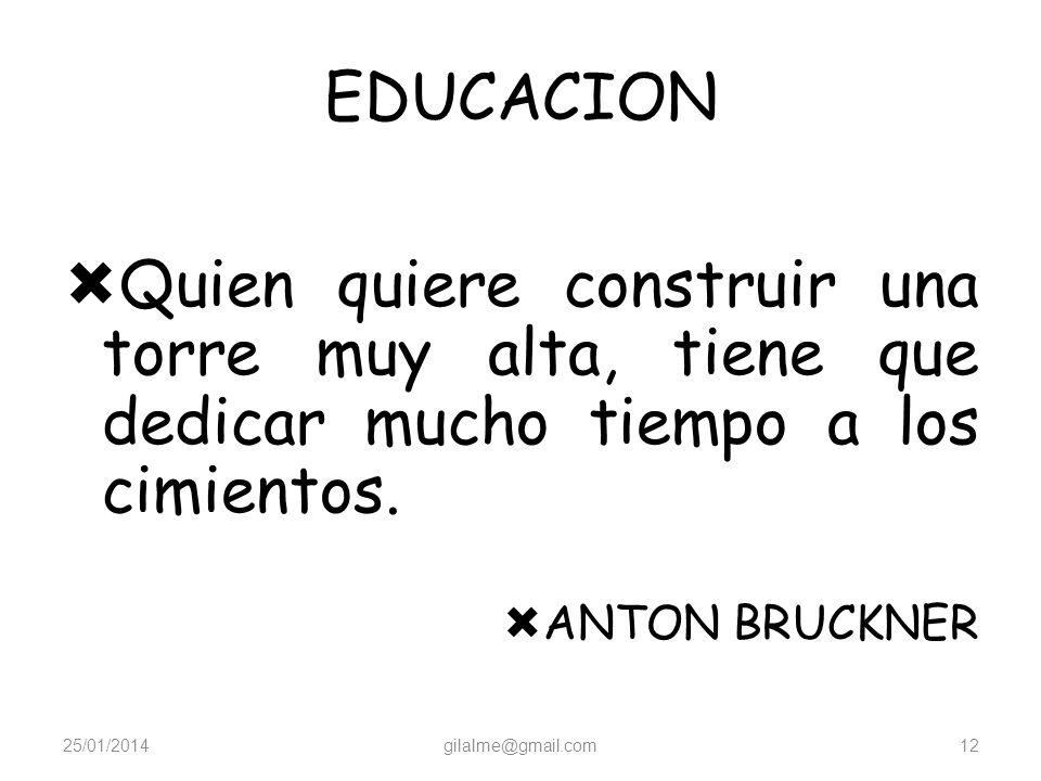 EDUCACION Quien quiere construir una torre muy alta, tiene que dedicar mucho tiempo a los cimientos.