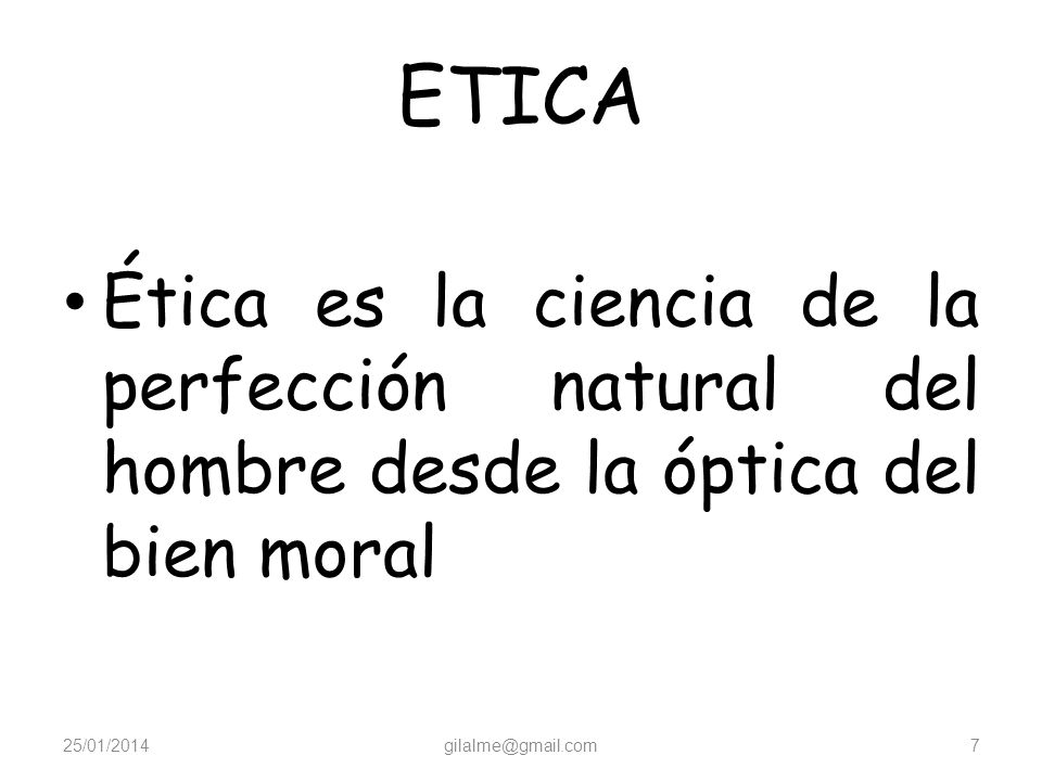 ETICA Ética es la ciencia de la perfección natural del hombre desde la óptica del bien moral. 24/03/2017.