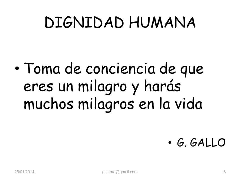 DIGNIDAD HUMANA Toma de conciencia de que eres un milagro y harás muchos milagros en la vida. G. GALLO.