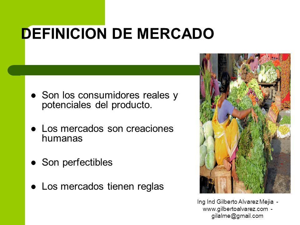 DEFINICION DE MERCADOSon los consumidores reales y potenciales del producto. Los mercados son creaciones humanas.