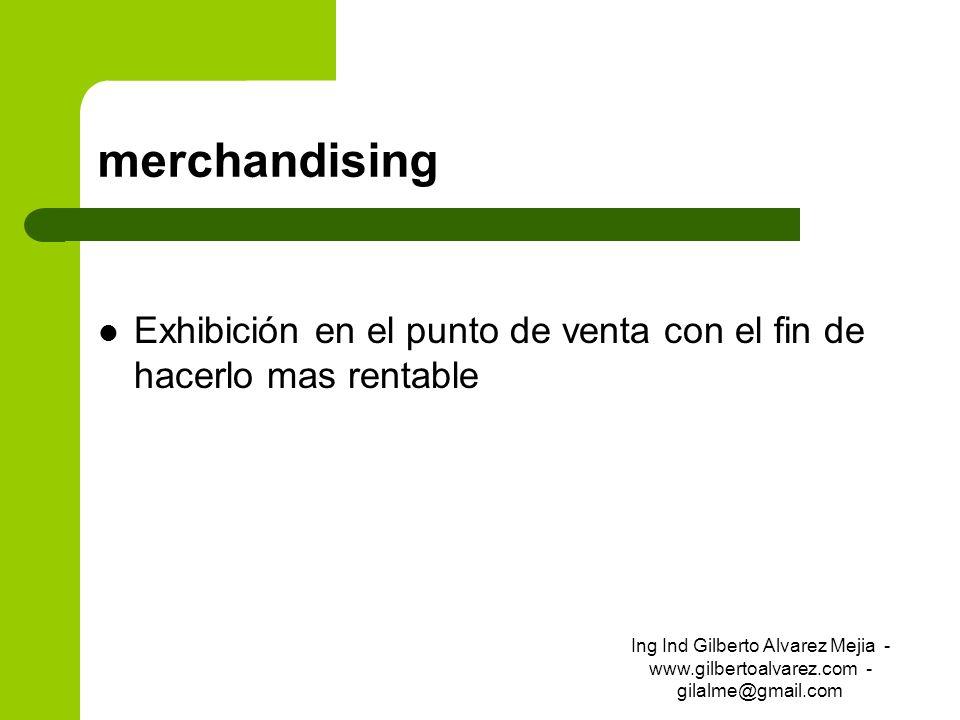 merchandisingExhibición en el punto de venta con el fin de hacerlo mas rentable.