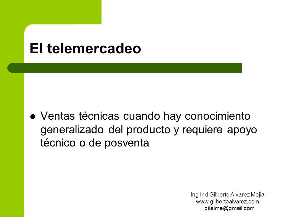 El telemercadeoVentas técnicas cuando hay conocimiento generalizado del producto y requiere apoyo técnico o de posventa.