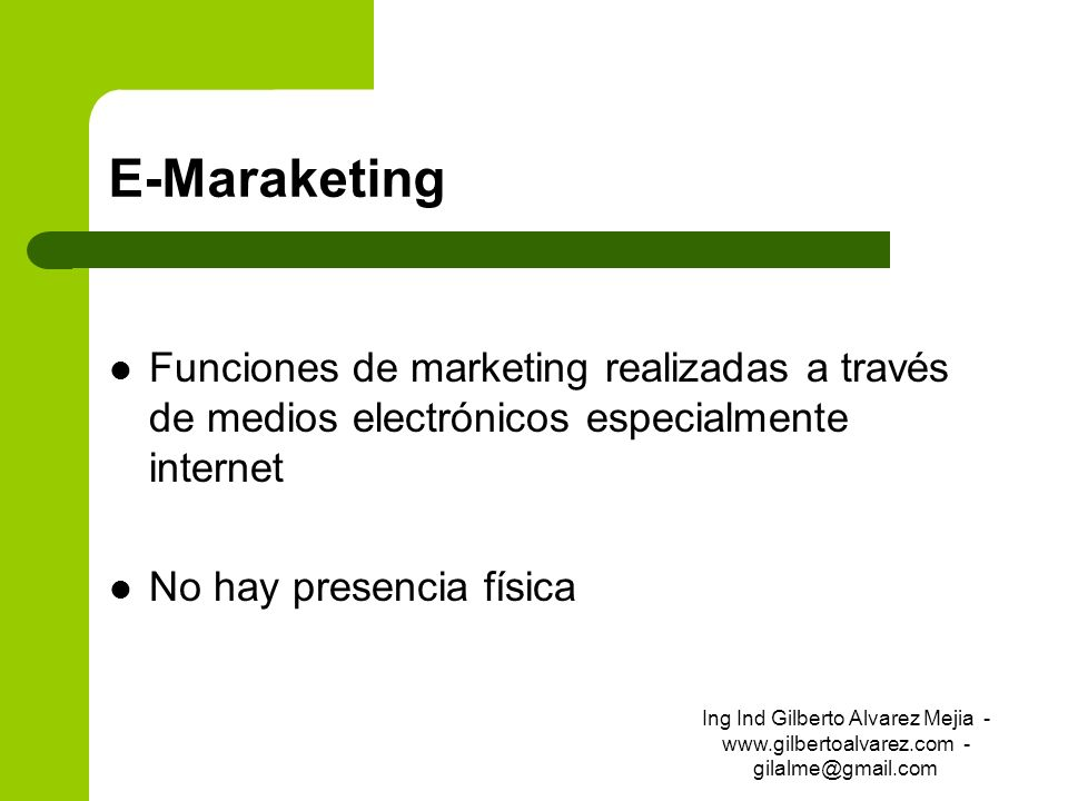 E-Maraketing Funciones de marketing realizadas a través de medios electrónicos especialmente internet.