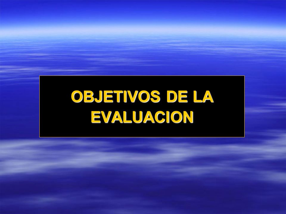OBJETIVOS DE LA EVALUACION