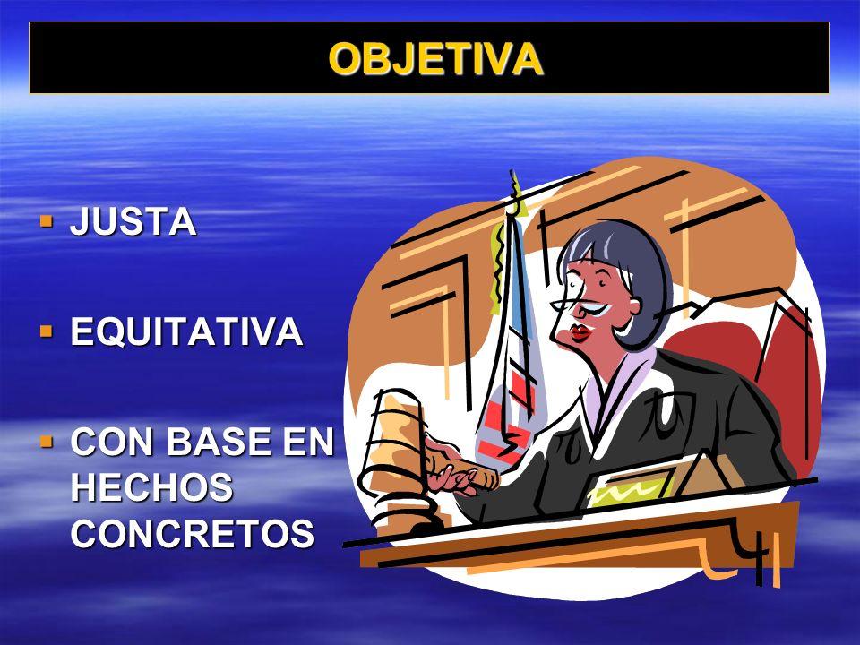 OBJETIVA JUSTA EQUITATIVA CON BASE EN HECHOS CONCRETOS