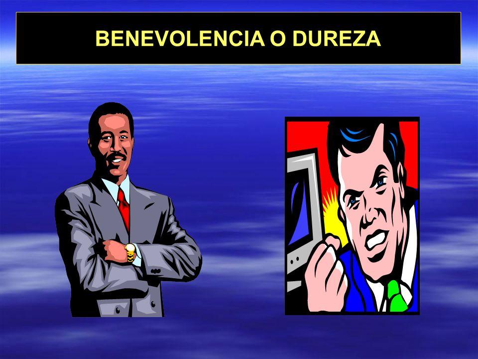 BENEVOLENCIA O DUREZA