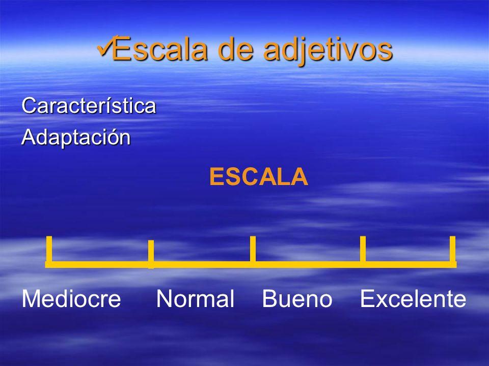 Escala de adjetivos ESCALA Mediocre Normal Bueno Excelente