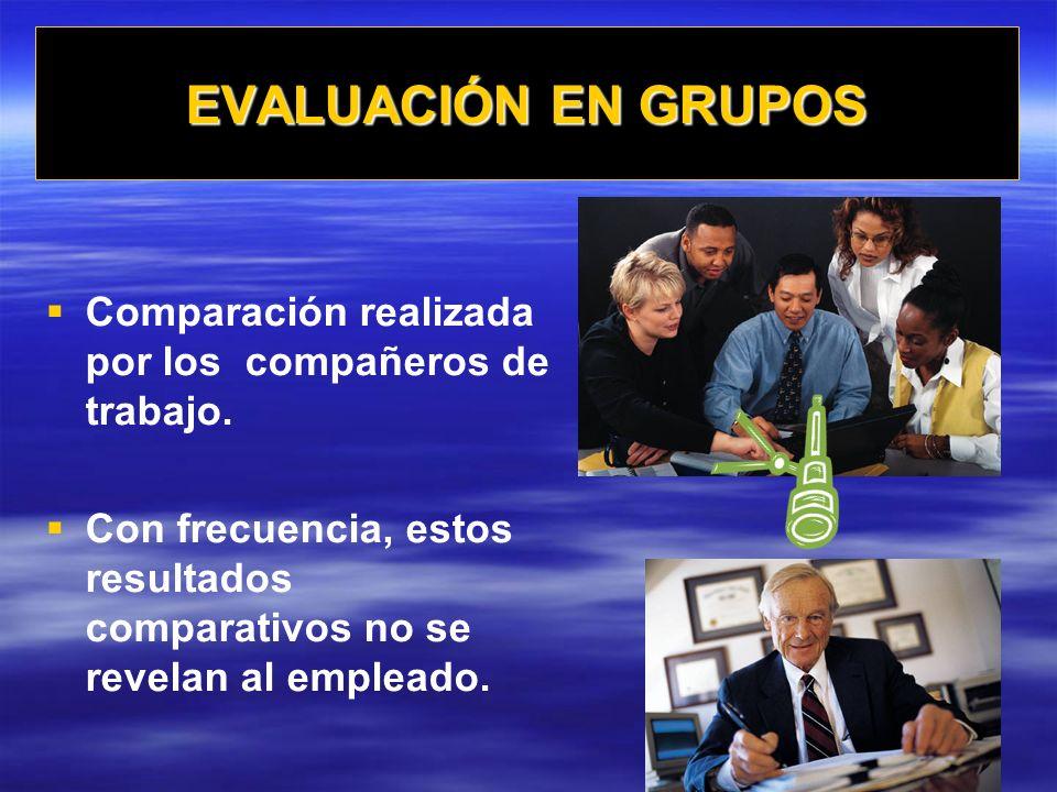 EVALUACIÓN EN GRUPOS Comparación realizada por los compañeros de trabajo.