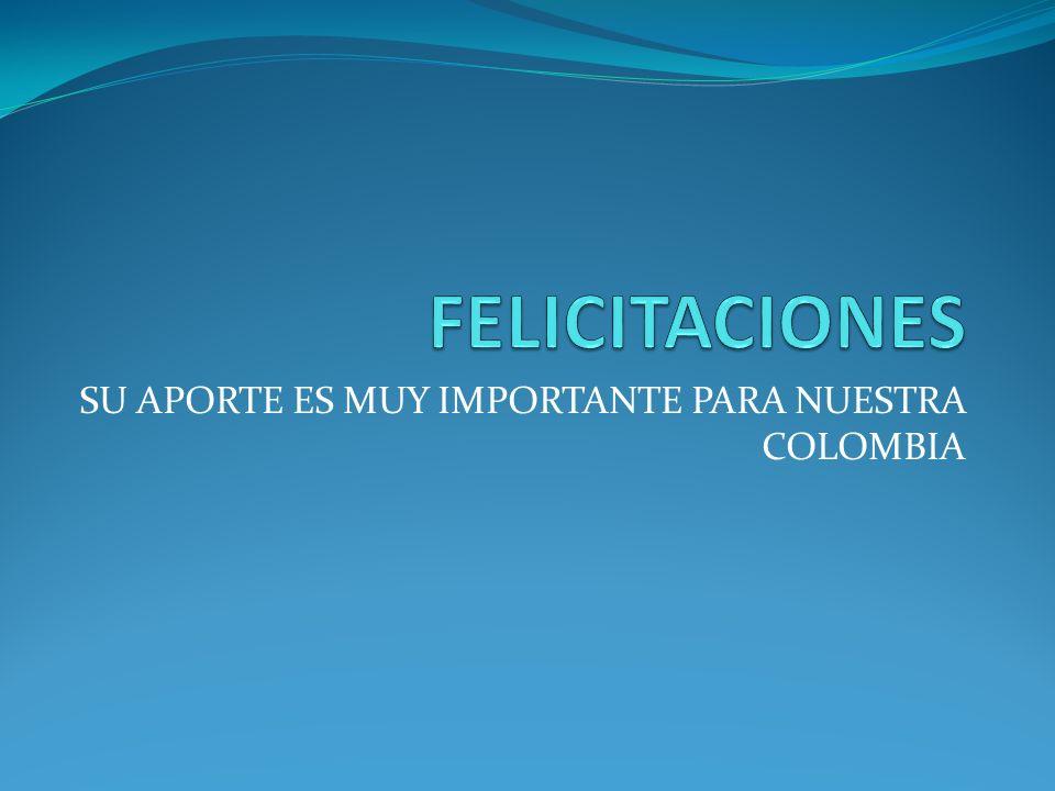 SU APORTE ES MUY IMPORTANTE PARA NUESTRA COLOMBIA