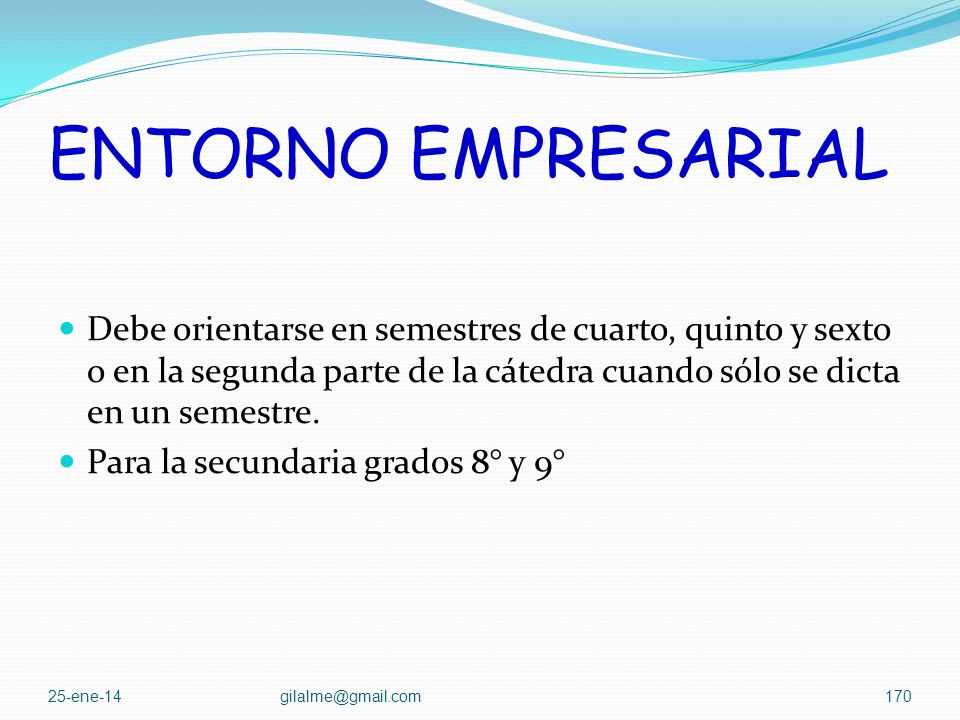 ENTORNO EMPRESARIAL Debe orientarse en semestres de cuarto, quinto y sexto o en la segunda parte de la cátedra cuando sólo se dicta en un semestre.
