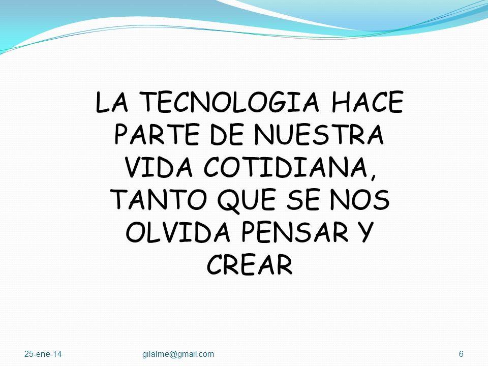 LA TECNOLOGIA HACE PARTE DE NUESTRA VIDA COTIDIANA, TANTO QUE SE NOS OLVIDA PENSAR Y CREAR