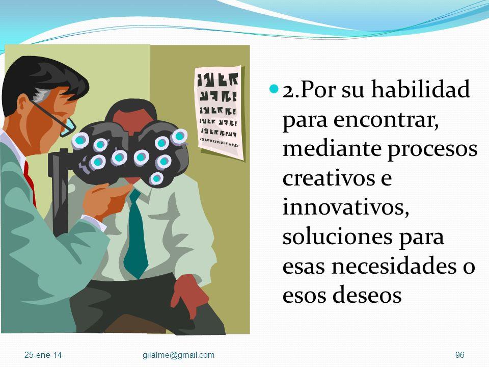 2.Por su habilidad para encontrar, mediante procesos creativos e innovativos, soluciones para esas necesidades o esos deseos