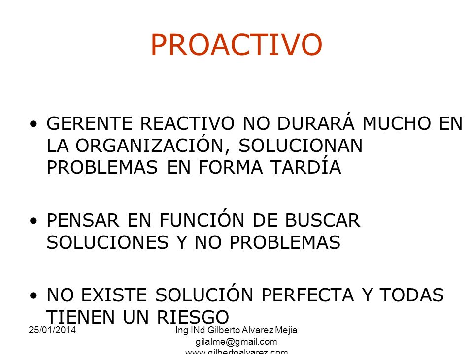 PROACTIVO GERENTE REACTIVO NO DURARÁ MUCHO EN LA ORGANIZACIÓN, SOLUCIONAN PROBLEMAS EN FORMA TARDÍA.