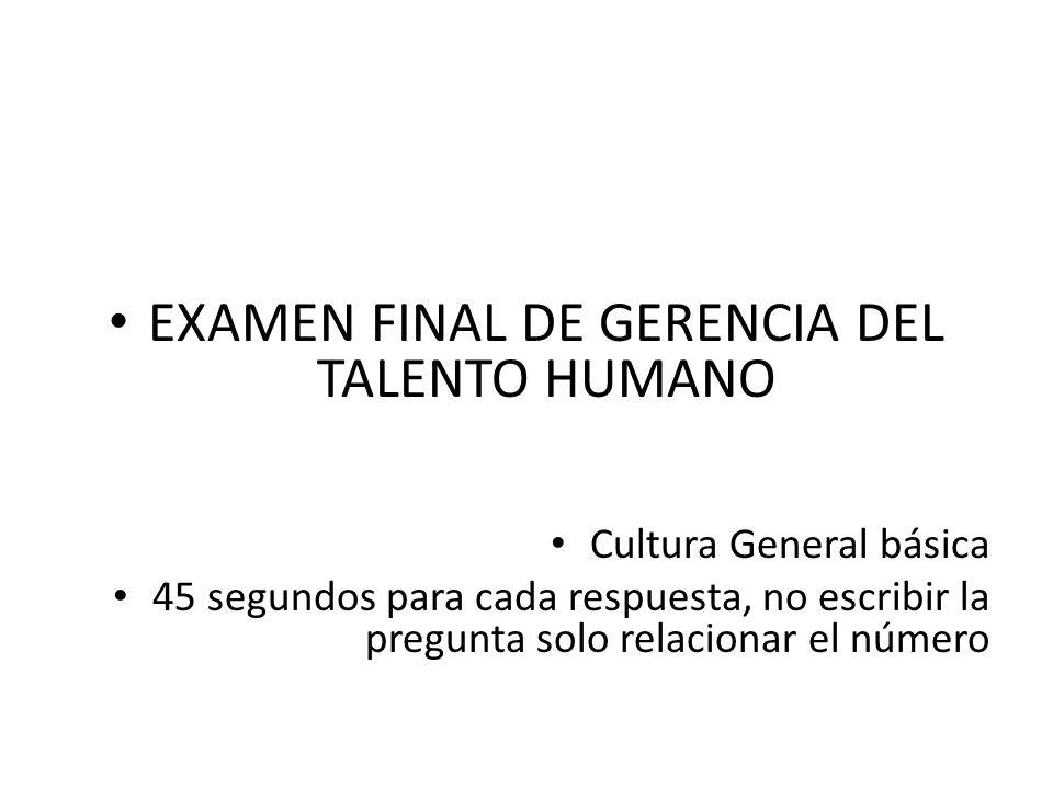 EXAMEN FINAL DE GERENCIA DEL TALENTO HUMANO