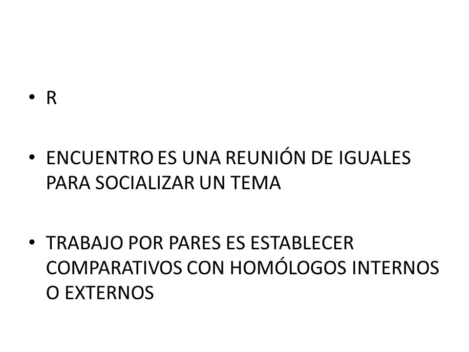 RENCUENTRO ES UNA REUNIÓN DE IGUALES PARA SOCIALIZAR UN TEMA.