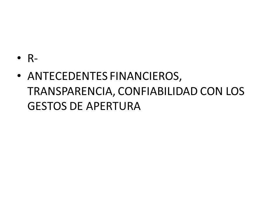 R- ANTECEDENTES FINANCIEROS, TRANSPARENCIA, CONFIABILIDAD CON LOS GESTOS DE APERTURA