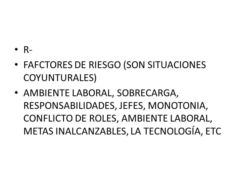 R- FAFCTORES DE RIESGO (SON SITUACIONES COYUNTURALES)