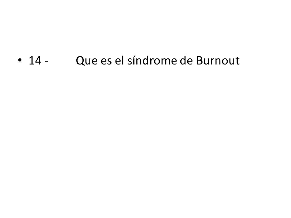 14 - Que es el síndrome de Burnout
