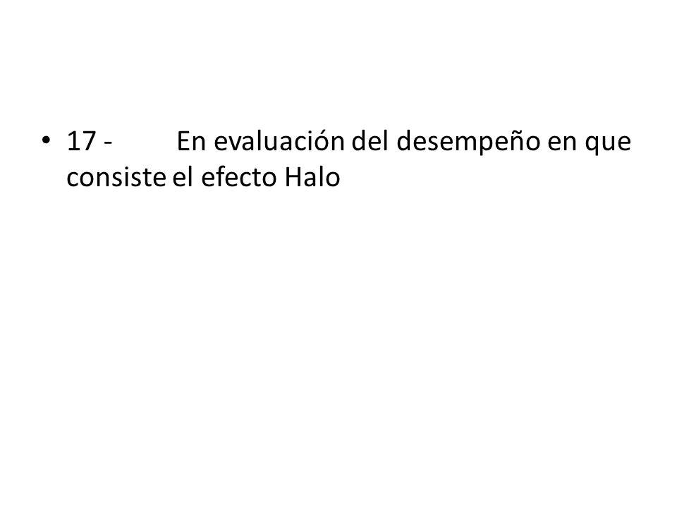 17 - En evaluación del desempeño en que consiste el efecto Halo